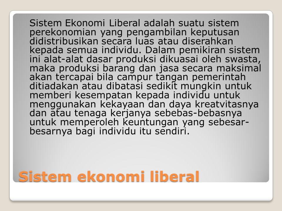 Sistem ekonomi liberal Sistem Ekonomi Liberal adalah suatu sistem perekonomian yang pengambilan keputusan didistribusikan secara luas atau diserahkan kepada semua individu.