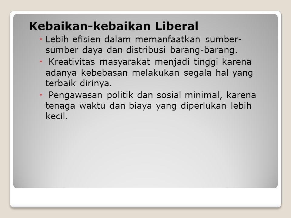 Kebaikan-kebaikan Liberal  Lebih efisien dalam memanfaatkan sumber- sumber daya dan distribusi barang-barang.