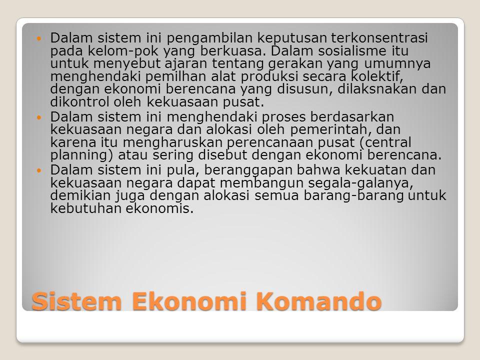 Ciri-ciri ekonomi komando Semua alat dan produksi adalah milik negara dan dikuasai negara Segala kebijaksanaan perekonomian di atur oleh pemerintah Jenis-jenis pekerjaan dan pembagian kerja diatur pemerintah