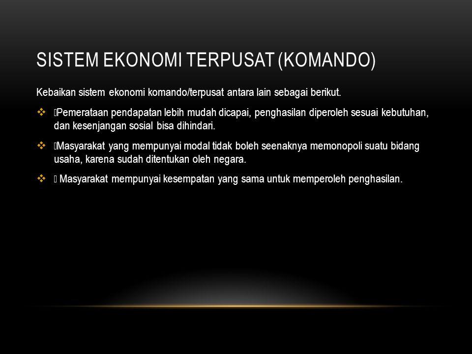 SISTEM EKONOMI TERPUSAT (KOMANDO) Kebaikan sistem ekonomi komando/terpusat antara lain sebagai berikut.