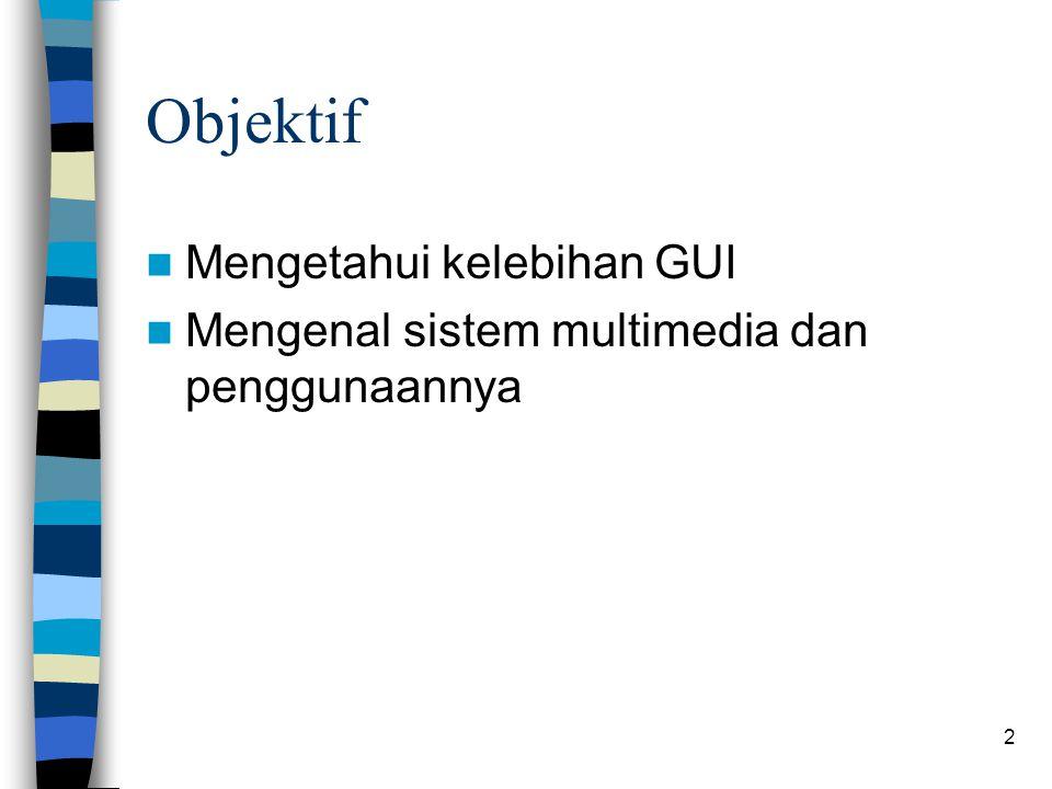 2 Objektif Mengetahui kelebihan GUI Mengenal sistem multimedia dan penggunaannya