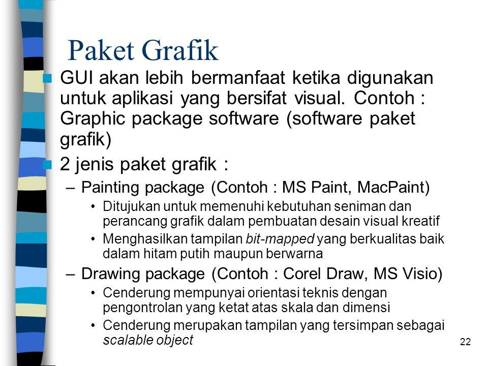 22 Paket Grafik GUI akan lebih bermanfaat ketika digunakan untuk aplikasi yang bersifat visual. Contoh : Graphic package software (software paket graf