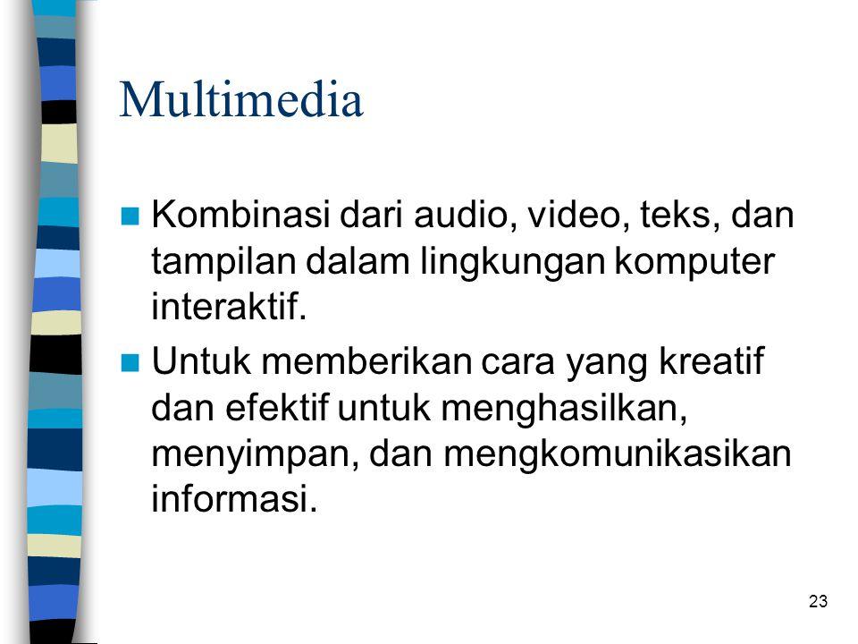 23 Multimedia Kombinasi dari audio, video, teks, dan tampilan dalam lingkungan komputer interaktif. Untuk memberikan cara yang kreatif dan efektif unt