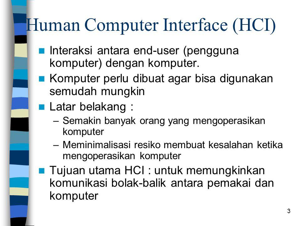 3 Human Computer Interface (HCI) Interaksi antara end-user (pengguna komputer) dengan komputer. Komputer perlu dibuat agar bisa digunakan semudah mung