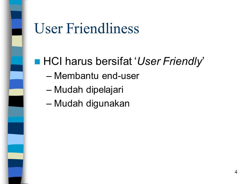 4 User Friendliness HCI harus bersifat 'User Friendly' –Membantu end-user –Mudah dipelajari –Mudah digunakan