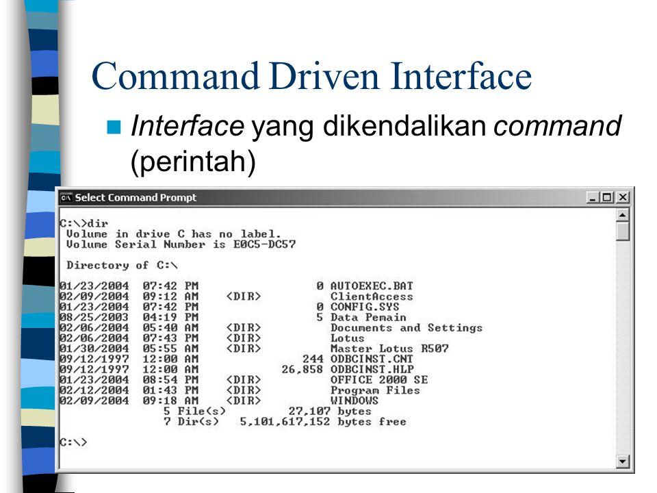 6 Command Driven Interface Interface yang dikendalikan command (perintah)