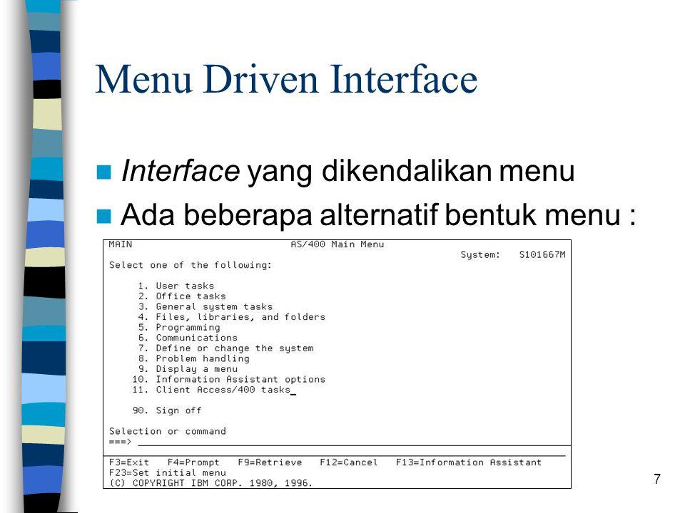 7 Menu Driven Interface Interface yang dikendalikan menu Ada beberapa alternatif bentuk menu : –Option menu