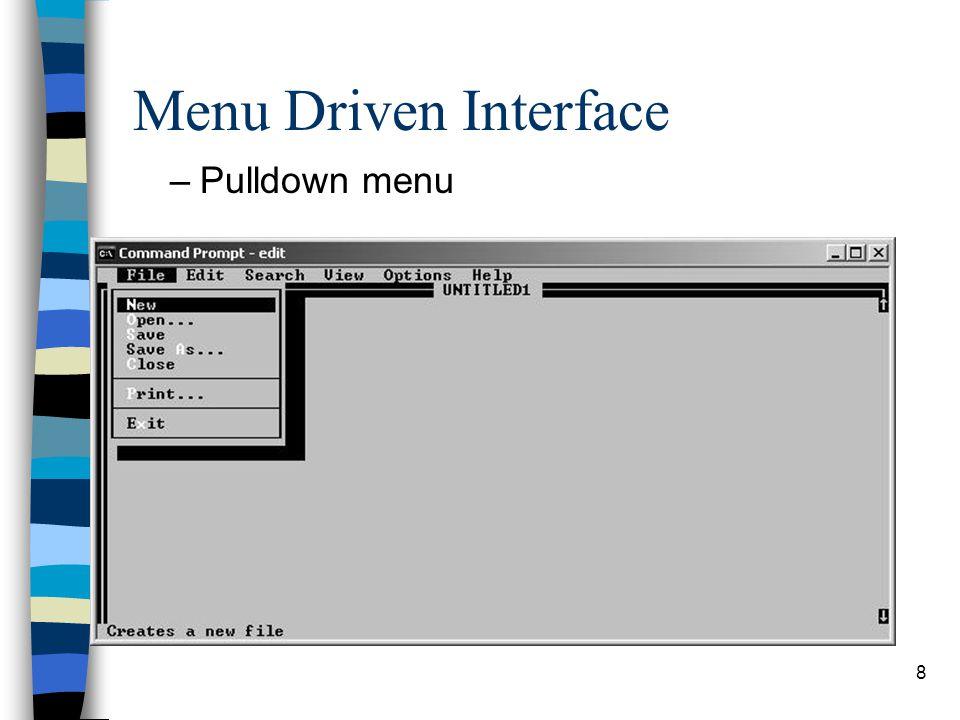 8 Menu Driven Interface –Pulldown menu
