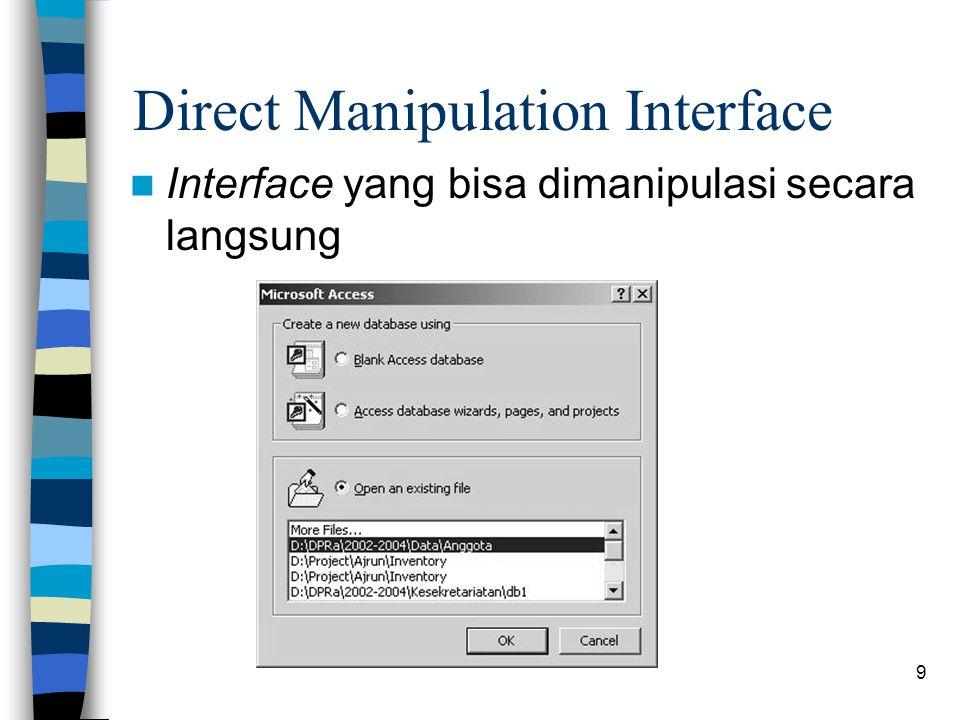 9 Direct Manipulation Interface Interface yang bisa dimanipulasi secara langsung