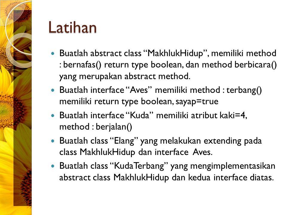 Latihan Buatlah abstract class MakhlukHidup , memiliki method : bernafas() return type boolean, dan method berbicara() yang merupakan abstract method.