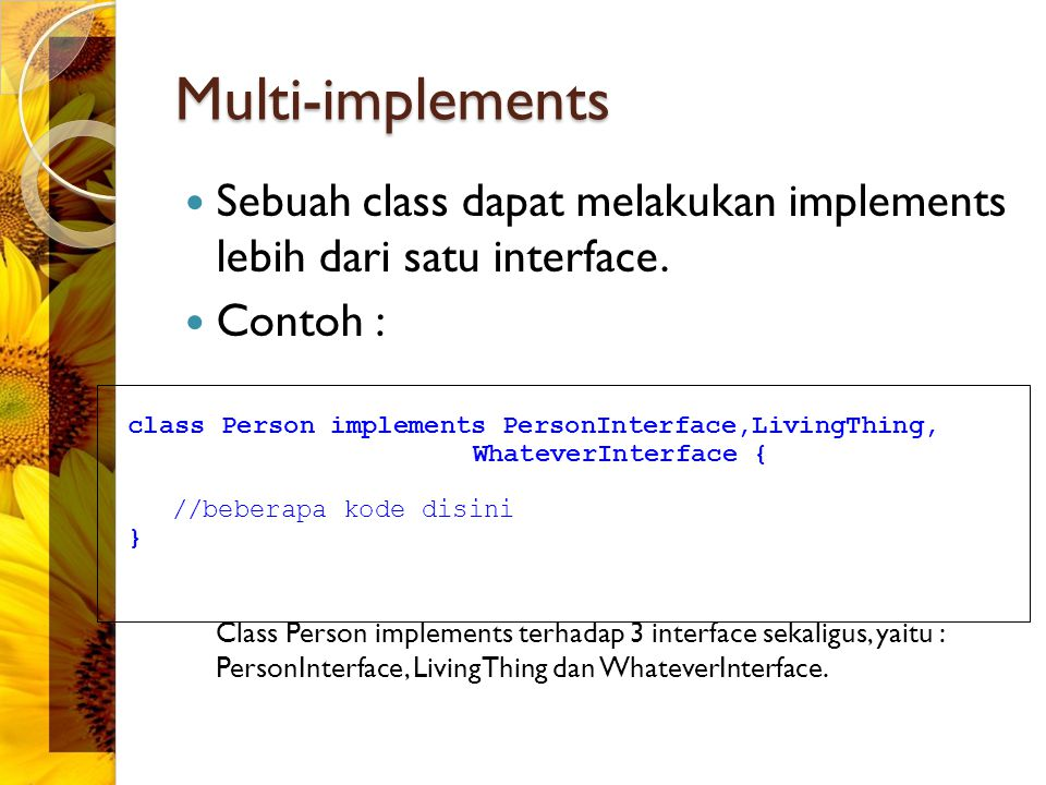 Multi-implements Sebuah class dapat melakukan implements lebih dari satu interface.