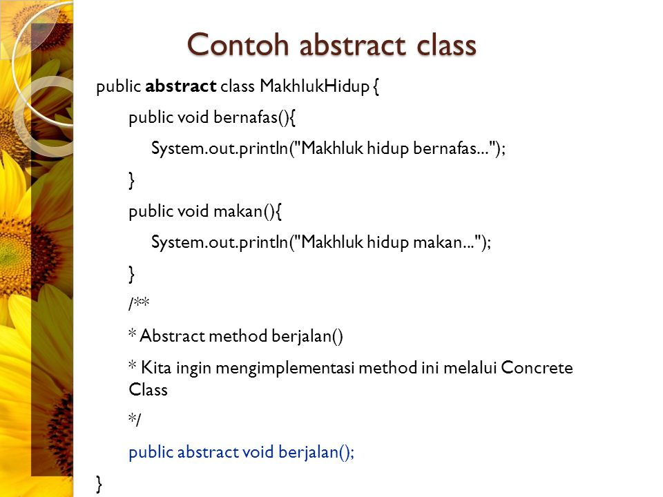 Contoh abstract class public abstract class MakhlukHidup { public void bernafas(){ System.out.println(