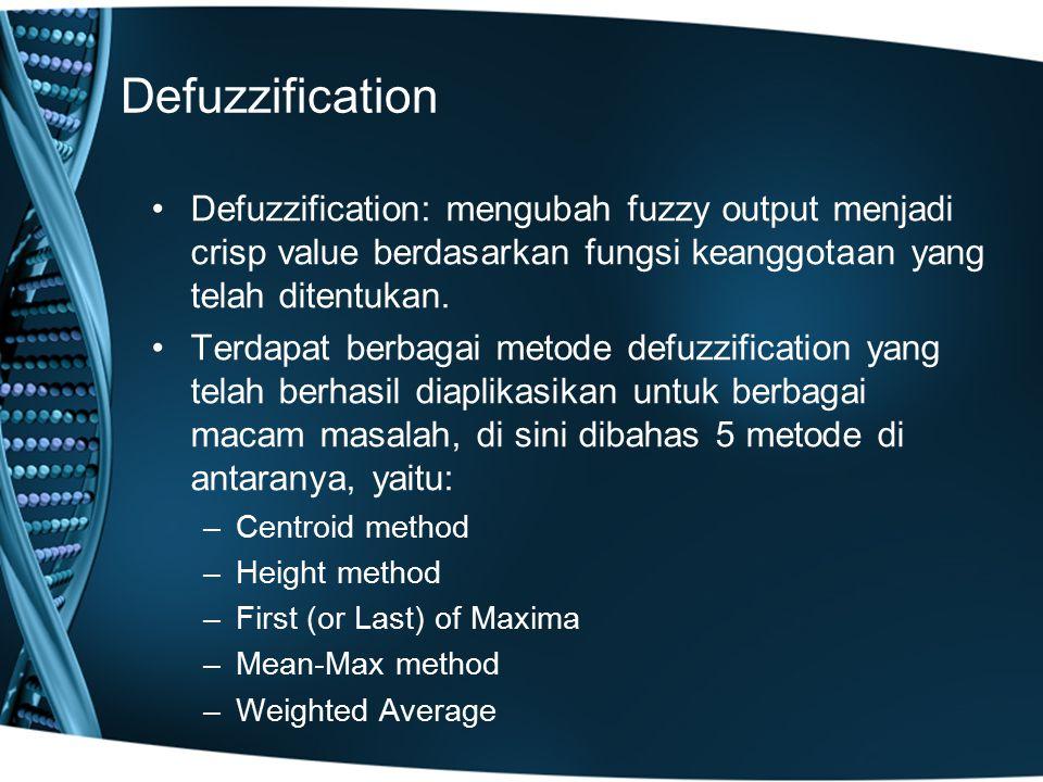 Defuzzification Defuzzification: mengubah fuzzy output menjadi crisp value berdasarkan fungsi keanggotaan yang telah ditentukan. Terdapat berbagai met