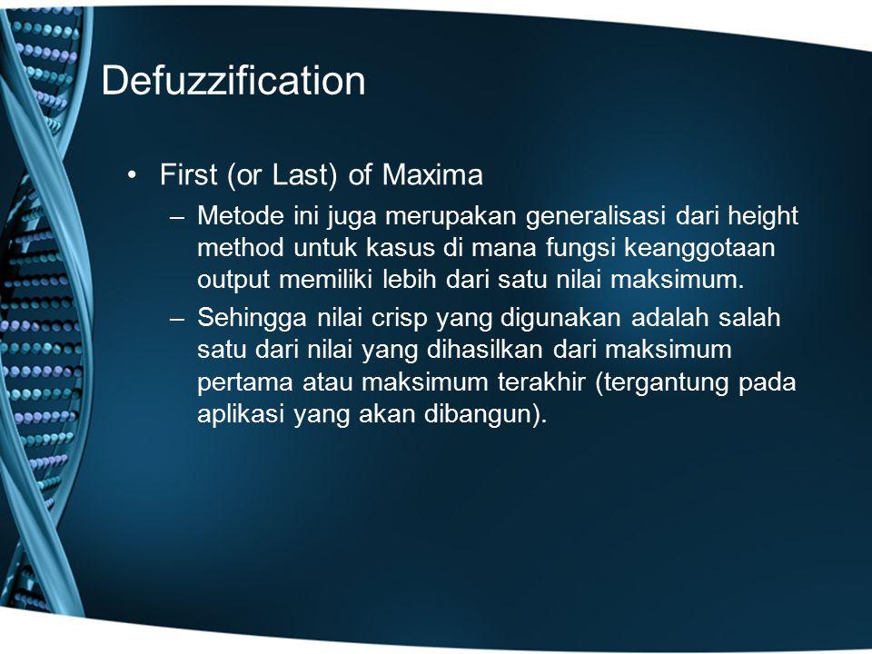 Defuzzification First (or Last) of Maxima –Metode ini juga merupakan generalisasi dari height method untuk kasus di mana fungsi keanggotaan output mem