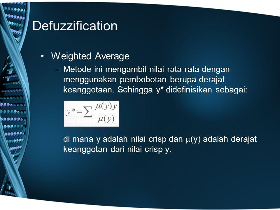 Defuzzification Weighted Average –Metode ini mengambil nilai rata-rata dengan menggunakan pembobotan berupa derajat keanggotaan. Sehingga y* didefinis