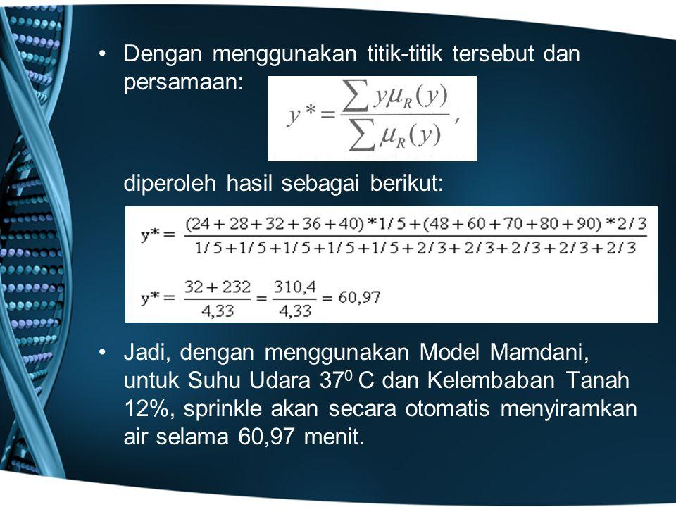 Dengan menggunakan titik-titik tersebut dan persamaan: diperoleh hasil sebagai berikut: Jadi, dengan menggunakan Model Mamdani, untuk Suhu Udara 37 0