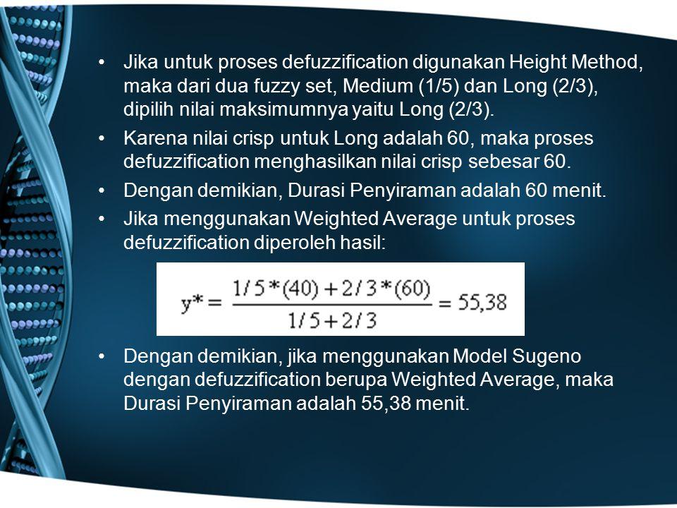 Jika untuk proses defuzzification digunakan Height Method, maka dari dua fuzzy set, Medium (1/5) dan Long (2/3), dipilih nilai maksimumnya yaitu Long