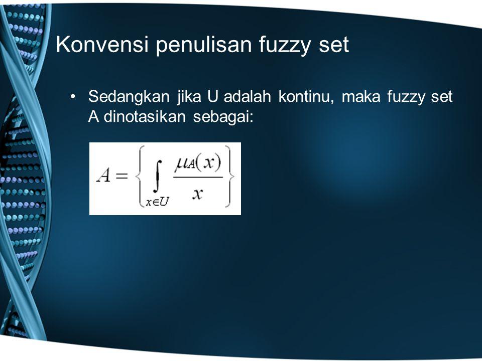 Konvensi penulisan fuzzy set Sedangkan jika U adalah kontinu, maka fuzzy set A dinotasikan sebagai: