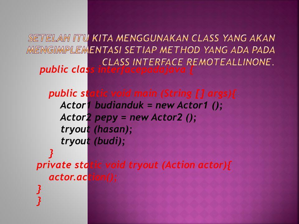 package interfacepadajava; * @jumadi */ interface Action { public void action(); }