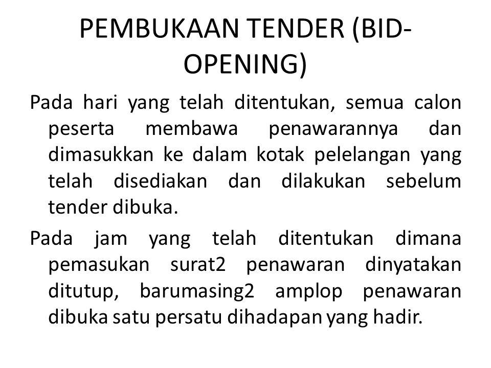 PEMBUKAAN TENDER (BID- OPENING) Pada hari yang telah ditentukan, semua calon peserta membawa penawarannya dan dimasukkan ke dalam kotak pelelangan yan