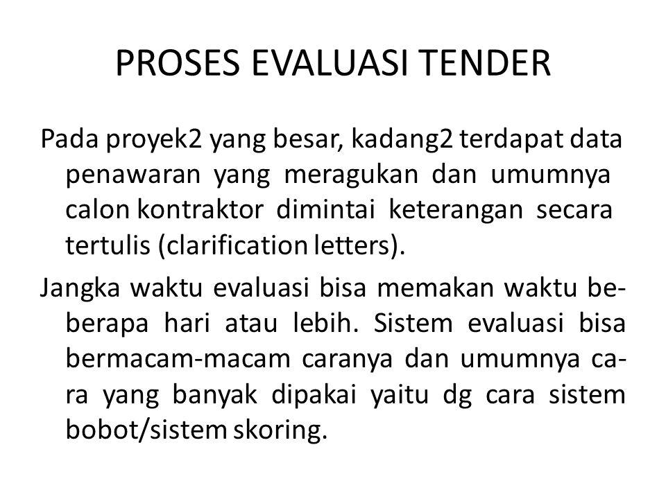 PROSES EVALUASI TENDER Pada proyek2 yang besar, kadang2 terdapat data penawaran yang meragukan dan umumnya calon kontraktor dimintai keterangan secara