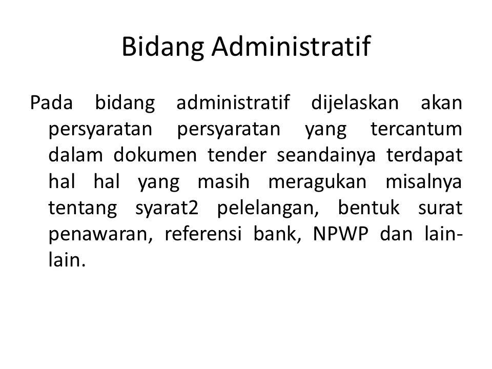 Bidang Administratif Pada bidang administratif dijelaskan akan persyaratan persyaratan yang tercantum dalam dokumen tender seandainya terdapat hal hal