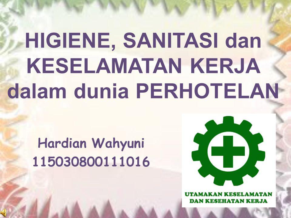 HIGIENE, SANITASI dan KESELAMATAN KERJA dalam dunia PERHOTELAN Hardian Wahyuni 115030800111016