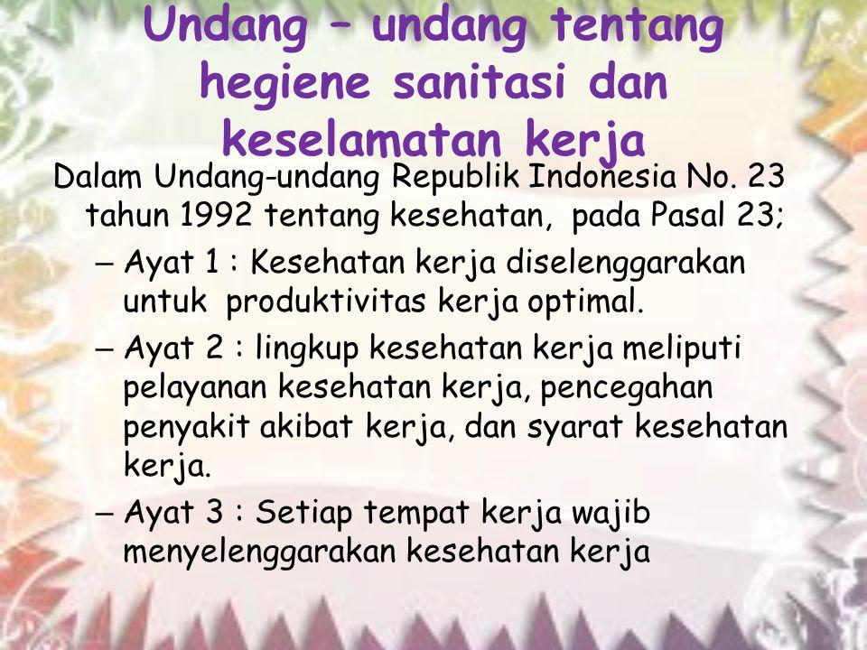 Undang – undang tentang hegiene sanitasi dan keselamatan kerja Dalam Undang-undang Republik Indonesia No. 23 tahun 1992 tentang kesehatan, pada Pasal