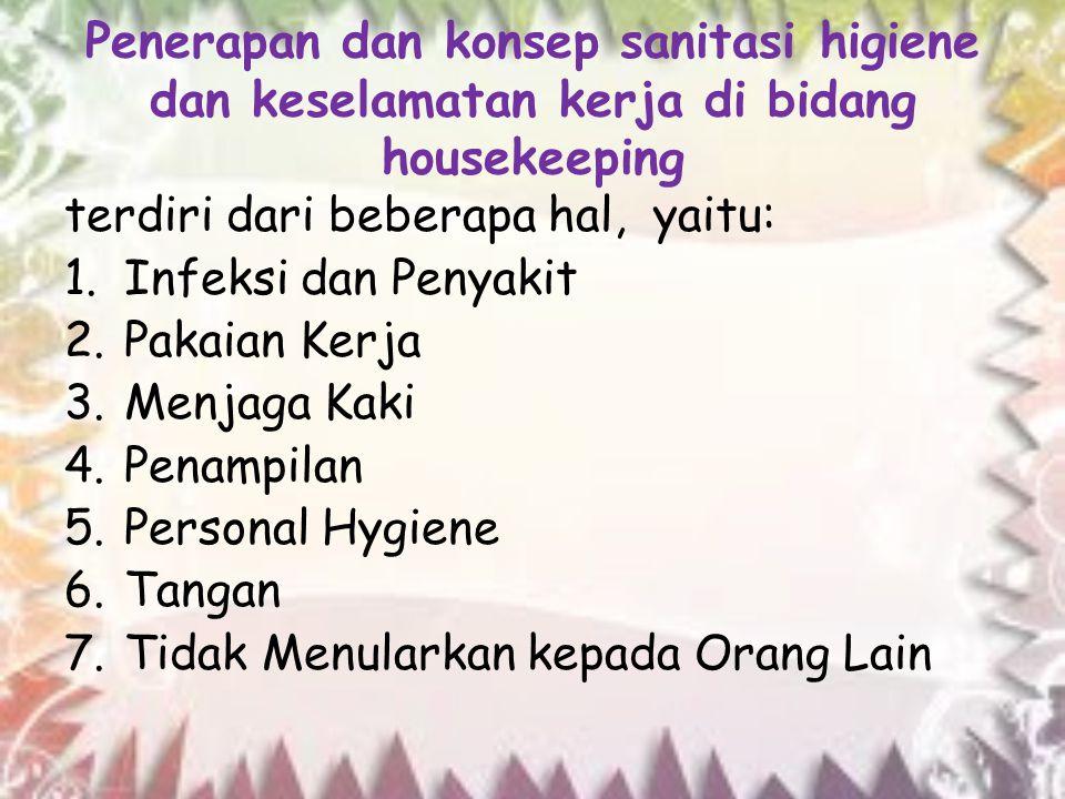 Penerapan dan konsep sanitasi higiene dan keselamatan kerja di bidang housekeeping terdiri dari beberapa hal, yaitu: 1.Infeksi dan Penyakit 2.Pakaian