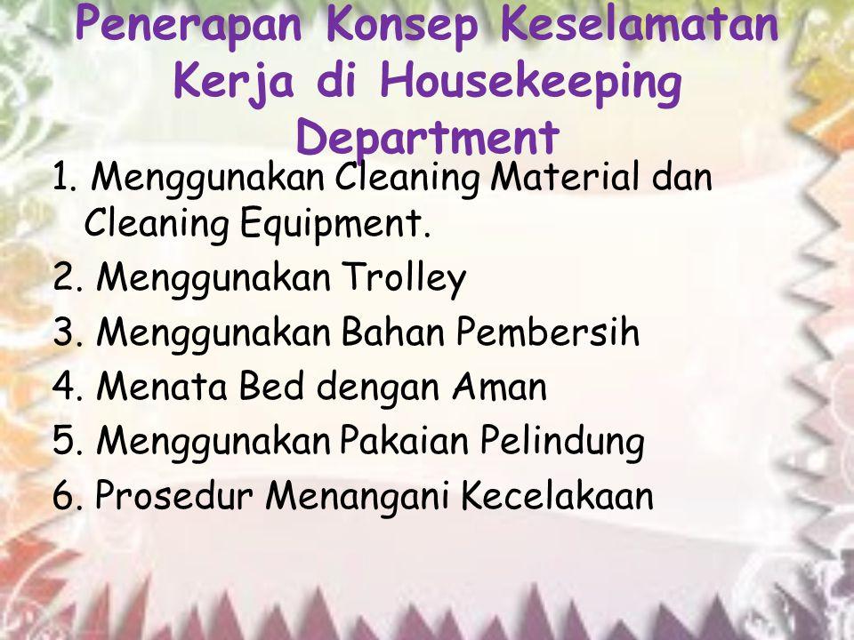 Penerapan Konsep Keselamatan Kerja di Housekeeping Department 1. Menggunakan Cleaning Material dan Cleaning Equipment. 2. Menggunakan Trolley 3. Mengg