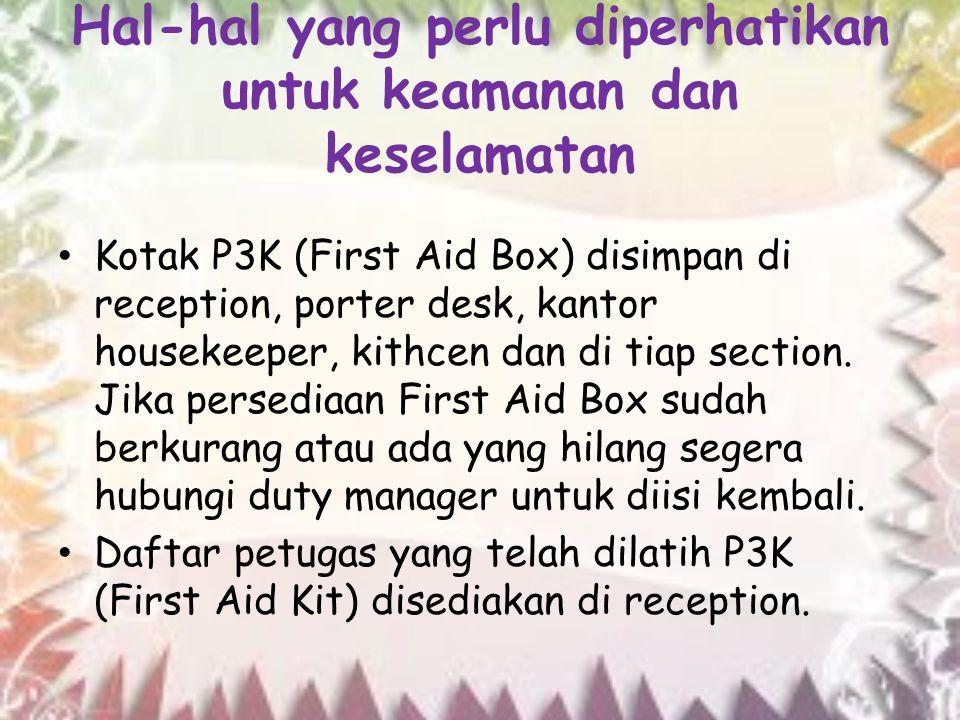 Hal-hal yang perlu diperhatikan untuk keamanan dan keselamatan Kotak P3K (First Aid Box) disimpan di reception, porter desk, kantor housekeeper, kithc