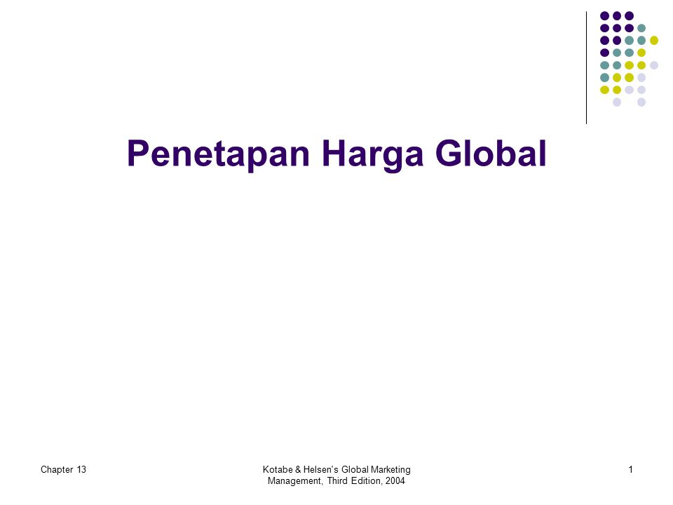 Chapter 13Kotabe & Helsen's Global Marketing Management, Third Edition, 2004 1 Penetapan Harga Global