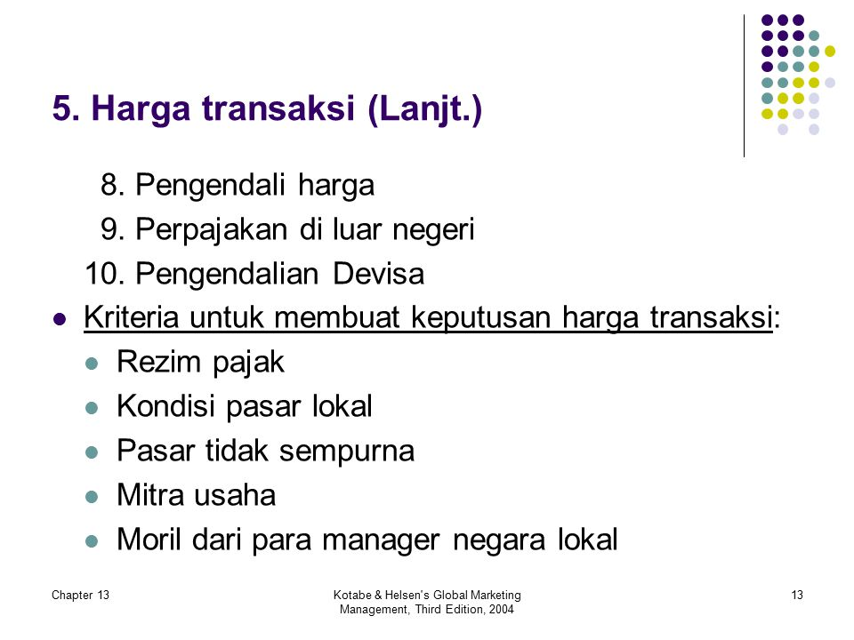 Chapter 13Kotabe & Helsen's Global Marketing Management, Third Edition, 2004 13 5. Harga transaksi (Lanjt.) 8. Pengendali harga 9. Perpajakan di luar