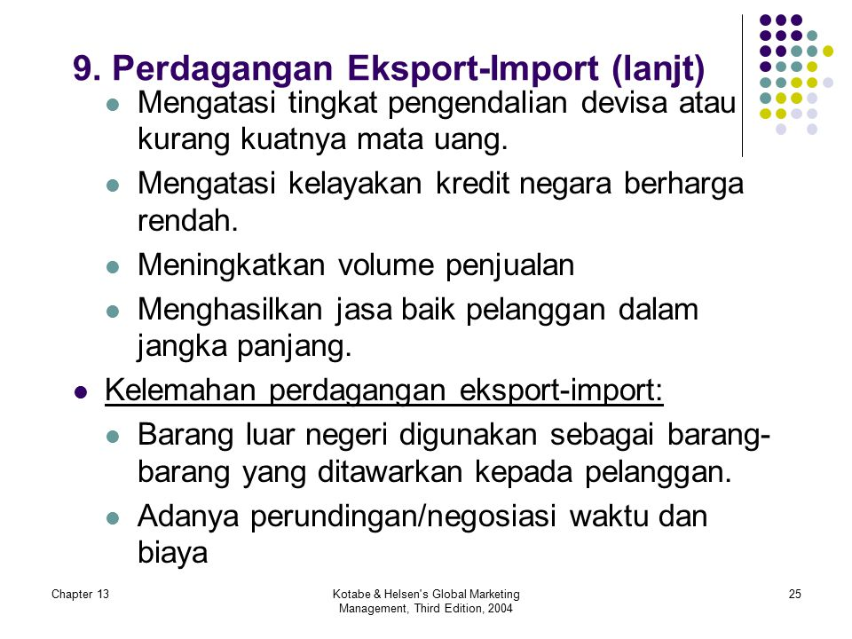Chapter 13Kotabe & Helsen's Global Marketing Management, Third Edition, 2004 25 9. Perdagangan Eksport-Import (lanjt) Mengatasi tingkat pengendalian d