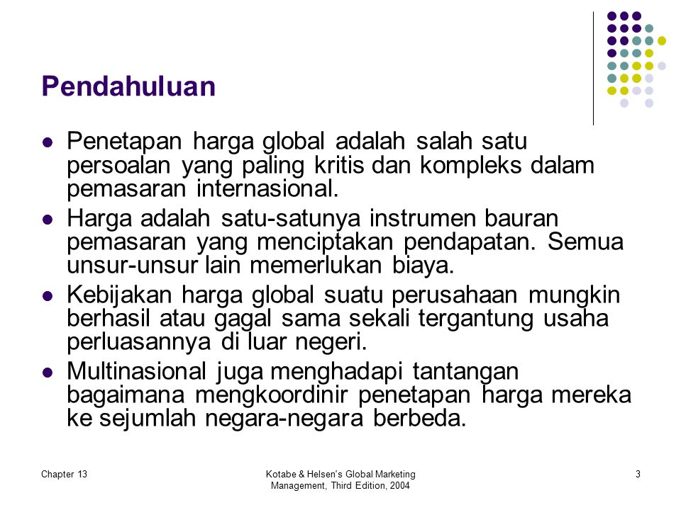Chapter 13Kotabe & Helsen's Global Marketing Management, Third Edition, 2004 3 Pendahuluan Penetapan harga global adalah salah satu persoalan yang pal
