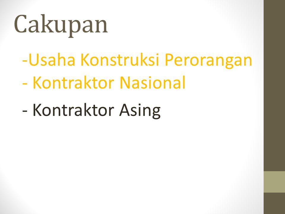 Cakupan -Usaha Konstruksi Perorangan - Kontraktor Nasional - Kontraktor Asing