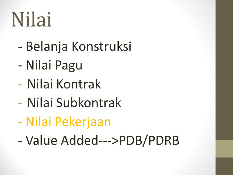 Nilai - Belanja Konstruksi - Nilai Pagu -Nilai Kontrak -Nilai Subkontrak - Nilai Pekerjaan - Value Added--->PDB/PDRB