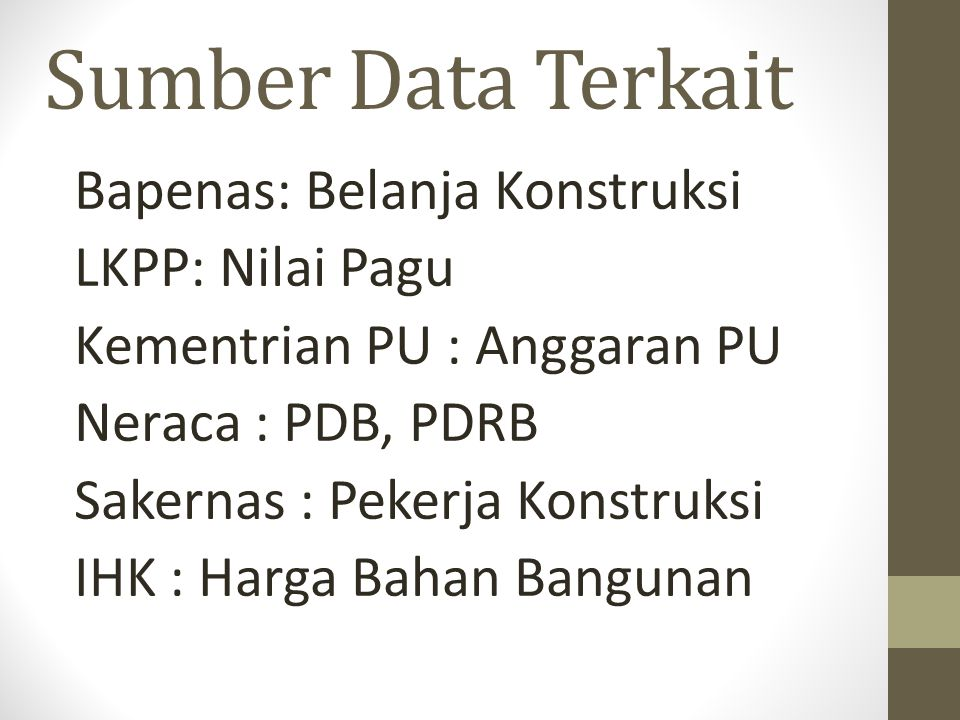 Sumber Data Terkait Bapenas: Belanja Konstruksi LKPP: Nilai Pagu Kementrian PU : Anggaran PU Neraca : PDB, PDRB Sakernas : Pekerja Konstruksi IHK : Ha