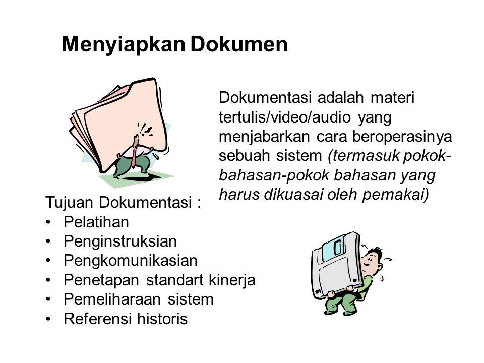 Menyiapkan Dokumen Dokumentasi adalah materi tertulis/video/audio yang menjabarkan cara beroperasinya sebuah sistem (termasuk pokok- bahasan-pokok bah