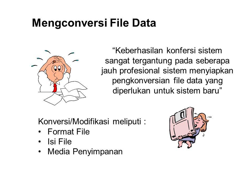 """Mengconversi File Data """"Keberhasilan konfersi sistem sangat tergantung pada seberapa jauh profesional sistem menyiapkan pengkonversian file data yang"""