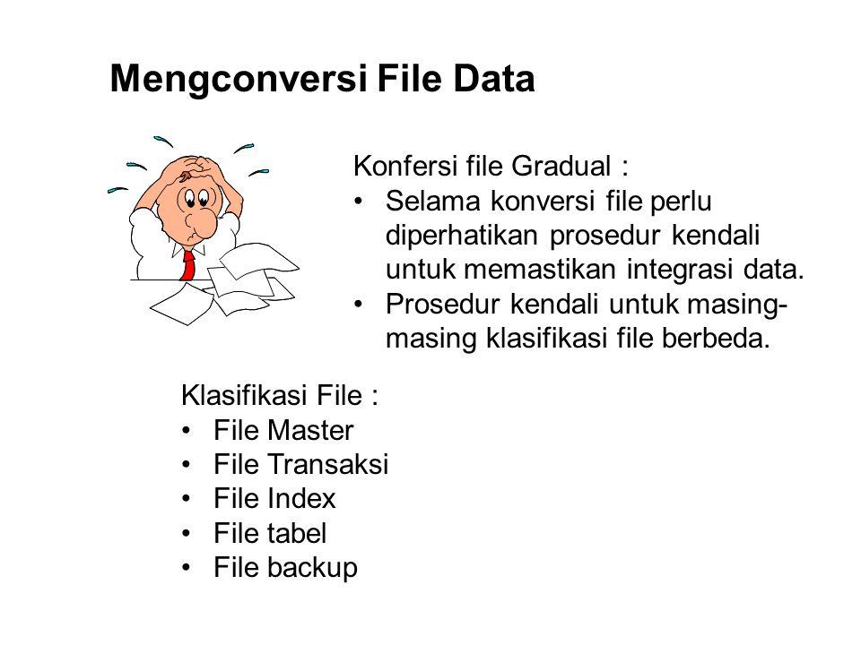 Mengconversi File Data Konfersi file Gradual : Selama konversi file perlu diperhatikan prosedur kendali untuk memastikan integrasi data. Prosedur kend