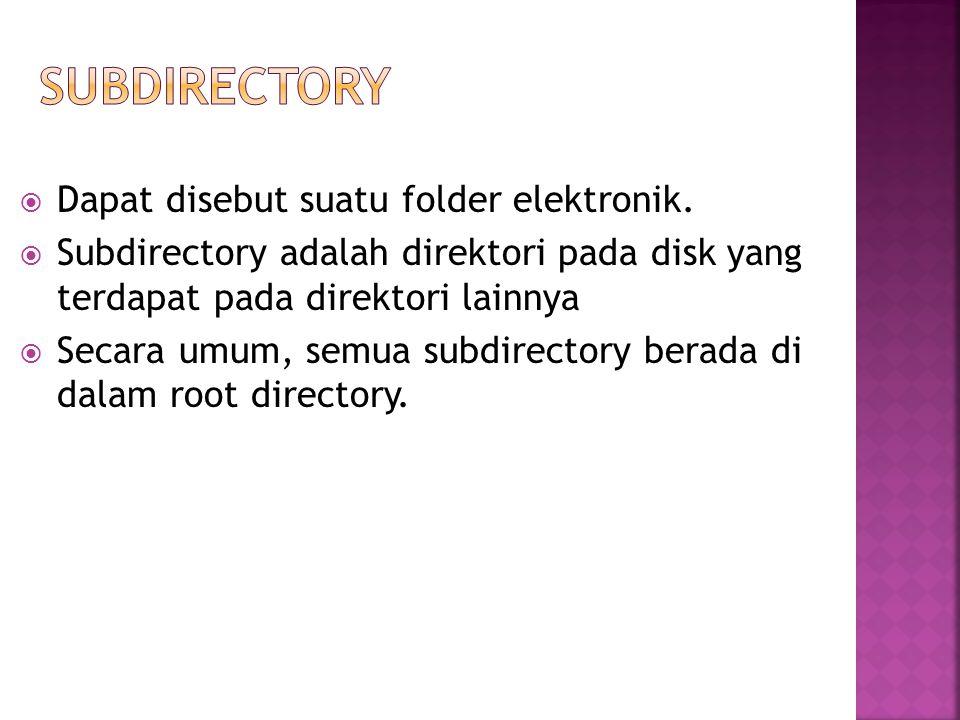  Dapat disebut suatu folder elektronik.  Subdirectory adalah direktori pada disk yang terdapat pada direktori lainnya  Secara umum, semua subdirect