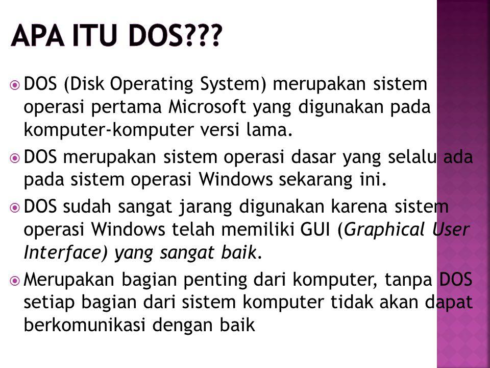  DOS (Disk Operating System) merupakan sistem operasi pertama Microsoft yang digunakan pada komputer-komputer versi lama.  DOS merupakan sistem oper