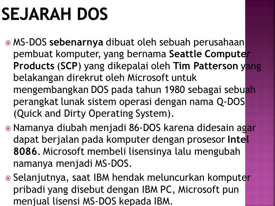  MS-DOS sebenarnya dibuat oleh sebuah perusahaan pembuat komputer, yang bernama Seattle Computer Products (SCP) yang dikepalai oleh Tim Patterson yan