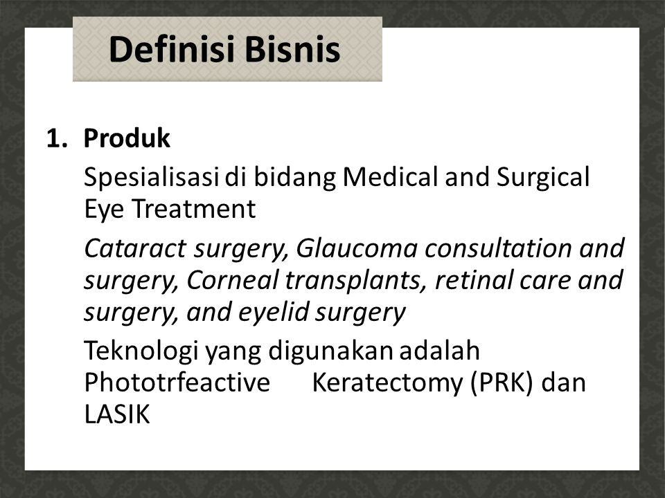 1.Produk Spesialisasi di bidang Medical and Surgical Eye Treatment Cataract surgery, Glaucoma consultation and surgery, Corneal transplants, retinal c