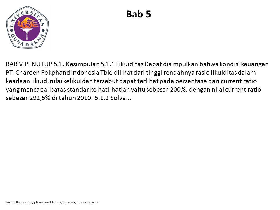 Bab 5 BAB V PENUTUP 5.1. Kesimpulan 5.1.1 Likuiditas Dapat disimpulkan bahwa kondisi keuangan PT. Charoen Pokphand Indonesia Tbk. dilihat dari tinggi