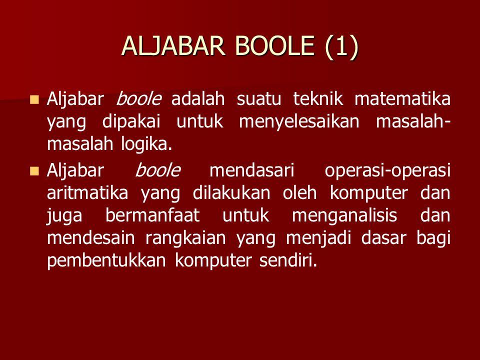ALJABAR BOOLE (1) Aljabar boole adalah suatu teknik matematika yang dipakai untuk menyelesaikan masalah- masalah logika. Aljabar boole mendasari opera