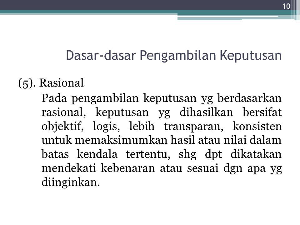 Dasar-dasar Pengambilan Keputusan (5). Rasional Pada pengambilan keputusan yg berdasarkan rasional, keputusan yg dihasilkan bersifat objektif, logis,