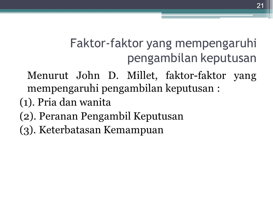 Faktor-faktor yang mempengaruhi pengambilan keputusan Menurut John D. Millet, faktor-faktor yang mempengaruhi pengambilan keputusan : (1). Pria dan wa