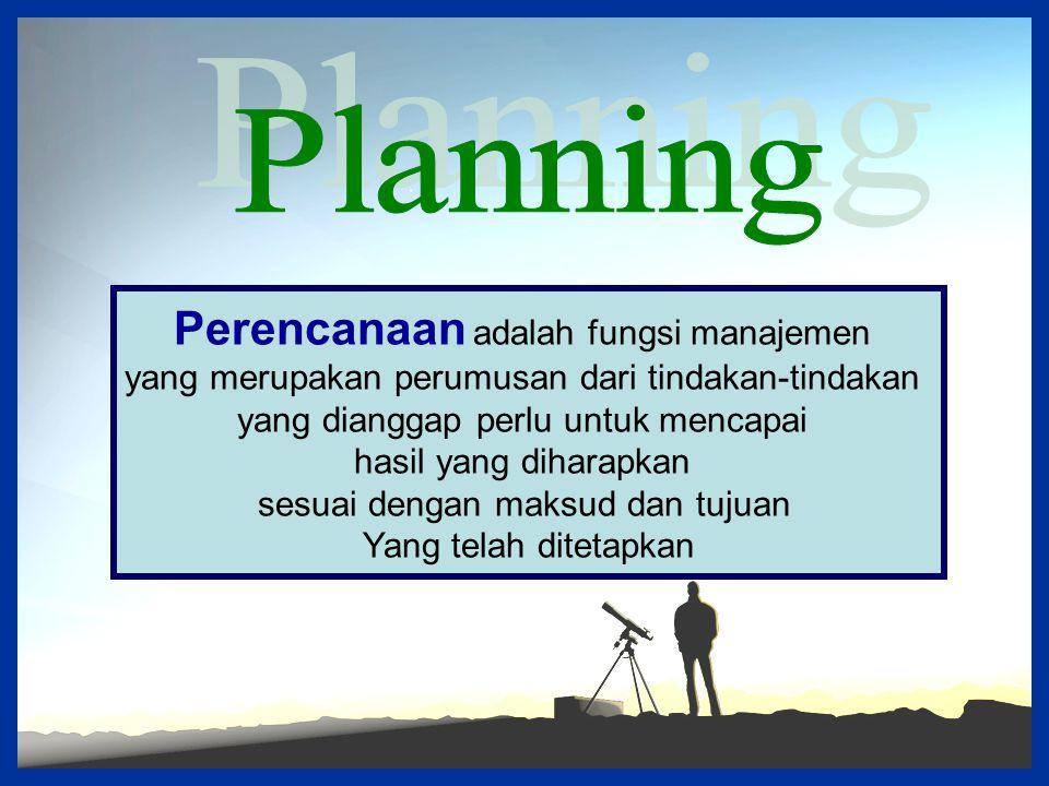 Perencanaan adalah fungsi manajemen yang merupakan perumusan dari tindakan-tindakan yang dianggap perlu untuk mencapai hasil yang diharapkan sesuai de